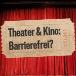 Theater & Kino: Barrierefrei?